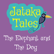 Jataka Tales: The Elephant And The Dog