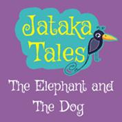 Jataka Tales: The Elephant And The Dog