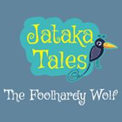 Jataka Tales: The Foolhardy Wolf