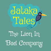 Jataka Tales: The Lion In Bad Company