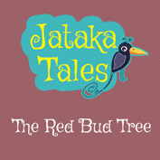 Jataka Tales: The Red Bud Tree
