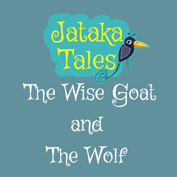 Jataka Tales: The wise goat and the wolf