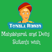 Tenali Raman: Mahabharat and Delhi Sultan's wish