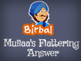 Akbar Birbal: Mullah's flattering Answer