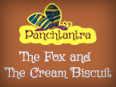 Panchatantra: The Fox And The Cream Biscuit