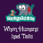 Indian Folk Tales: When Humans had Tails