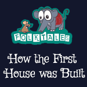 Indian Folk Tales: How the First House was Built