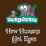 Indian Folk Tales: How Humans Got Eyes