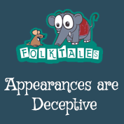 Indian Folk Tales: Appearances are Deceptive