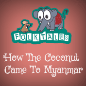 Indian Folk Tales: How The Coconut Came To Myanmar