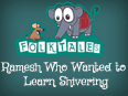 Indian Folk Tales: Ramesh Who Wanted to Learn Shivering