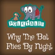 Indian Folk Tales: Why The Bat Flies By Night
