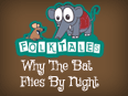 Indian Folk Tales: Why The Bat Flies By Night
