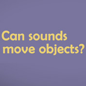 Can Sound Move Objects?