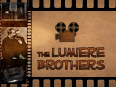 The Lumiere Brothers :  Auguste and Louis