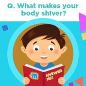 What makes your Body Shiver?