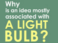 Why is an idea mostly associated with a light bulb?